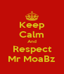 Keep Calm And Respect Mr MoaBz - Personalised Poster A4 size