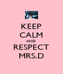 KEEP CALM AND RESPECT MRS.D - Personalised Poster A4 size