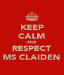 KEEP CALM AND RESPECT MS CLAIDEN - Personalised Poster A4 size