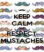 KEEP CALM AND RESPECT MUSTACHES - Personalised Poster A4 size