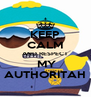 KEEP CALM AND RESPECT  MY AUTHORITAH - Personalised Poster A4 size