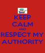 KEEP CALM AND RESPECT MY AUTHORITY - Personalised Poster A4 size