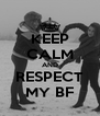 KEEP CALM AND RESPECT MY BF - Personalised Poster A4 size