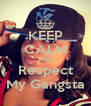 KEEP CALM AND Respect My Gangsta - Personalised Poster A4 size