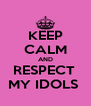 KEEP CALM AND RESPECT  MY IDOLS  - Personalised Poster A4 size