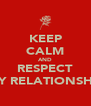 KEEP CALM AND RESPECT MY RELATIONSHIP - Personalised Poster A4 size
