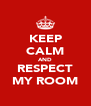 KEEP CALM AND RESPECT MY ROOM - Personalised Poster A4 size