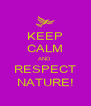 KEEP CALM AND  RESPECT NATURE! - Personalised Poster A4 size