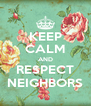 KEEP CALM AND RESPECT NEIGHBORS - Personalised Poster A4 size