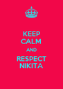 KEEP CALM AND RESPECT NIKITA - Personalised Poster A4 size