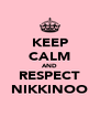 KEEP CALM AND RESPECT NIKKINOO - Personalised Poster A4 size