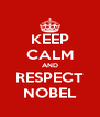 KEEP CALM AND RESPECT NOBEL - Personalised Poster A4 size