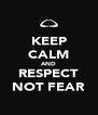 KEEP CALM AND RESPECT NOT FEAR - Personalised Poster A4 size