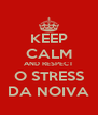 KEEP CALM AND RESPECT O STRESS DA NOIVA - Personalised Poster A4 size