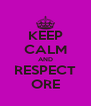 KEEP CALM AND RESPECT ORE - Personalised Poster A4 size