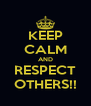 KEEP CALM AND RESPECT OTHERS!! - Personalised Poster A4 size