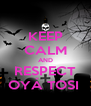 KEEP CALM AND RESPECT OYÁ TOSI  - Personalised Poster A4 size