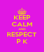 KEEP CALM AND RESPECT P K - Personalised Poster A4 size