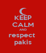 KEEP CALM AND respect  pakis - Personalised Poster A4 size