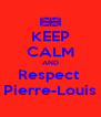 KEEP CALM AND Respect  Pierre-Louis - Personalised Poster A4 size