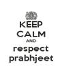 KEEP CALM AND respect prabhjeet - Personalised Poster A4 size