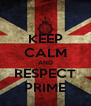 KEEP CALM AND RESPECT PRIME - Personalised Poster A4 size