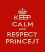 KEEP CALM AND RESPECT PRINCEJT - Personalised Poster A4 size