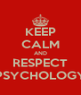 KEEP CALM AND RESPECT PSYCHOLOGY - Personalised Poster A4 size