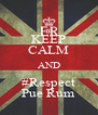 KEEP CALM AND #Respect Pue Rum - Personalised Poster A4 size
