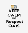 KEEP CALM AND  Respect QAIS - Personalised Poster A4 size