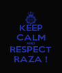 KEEP CALM AND RESPECT RAZA ! - Personalised Poster A4 size