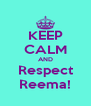 KEEP CALM AND Respect Reema! - Personalised Poster A4 size