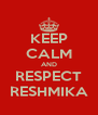 KEEP CALM AND RESPECT RESHMIKA - Personalised Poster A4 size