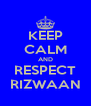 KEEP CALM AND RESPECT RIZWAAN - Personalised Poster A4 size