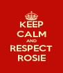 KEEP CALM AND RESPECT ROSIE - Personalised Poster A4 size