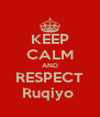 KEEP CALM AND RESPECT Ruqiyo  - Personalised Poster A4 size
