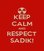 KEEP CALM AND RESPECT SADIK! - Personalised Poster A4 size