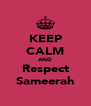 KEEP CALM AND Respect Sameerah - Personalised Poster A4 size
