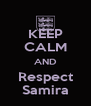 KEEP CALM AND Respect Samira - Personalised Poster A4 size
