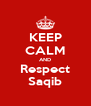 KEEP CALM AND Respect Saqib - Personalised Poster A4 size