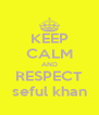 KEEP CALM AND RESPECT seful khan - Personalised Poster A4 size
