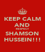 KEEP CALM AND RESPECT SHAMSON HUSSEIN!!! - Personalised Poster A4 size