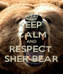 KEEP  CALM AND RESPECT  SHER-BEAR - Personalised Poster A4 size