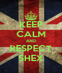 KEEP CALM AND RESPECT SHEX - Personalised Poster A4 size