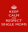 KEEP CALM AND RESPECT SINGLE MOMS - Personalised Poster A4 size