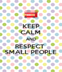 KEEP CALM AND RESPECT  SMALL PEOPLE - Personalised Poster A4 size
