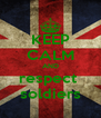 KEEP CALM AND respect  soldiers - Personalised Poster A4 size