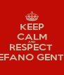 KEEP CALM AND RESPECT  STEFANO GENTILE - Personalised Poster A4 size