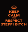 KEEP CALM AND RESPECT STEFFI BITCH - Personalised Poster A4 size