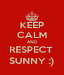 KEEP CALM AND RESPECT  SUNNY :) - Personalised Poster A4 size